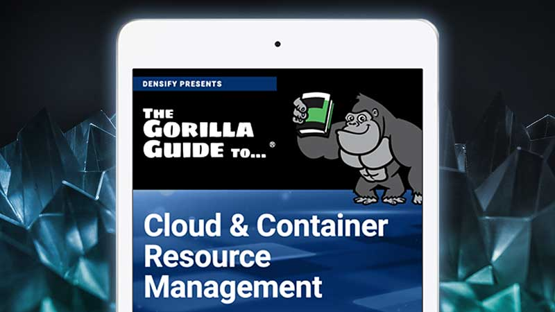 The Complete Guide to Cloud & Container Resource Management | Free Gorilla Guide eBook